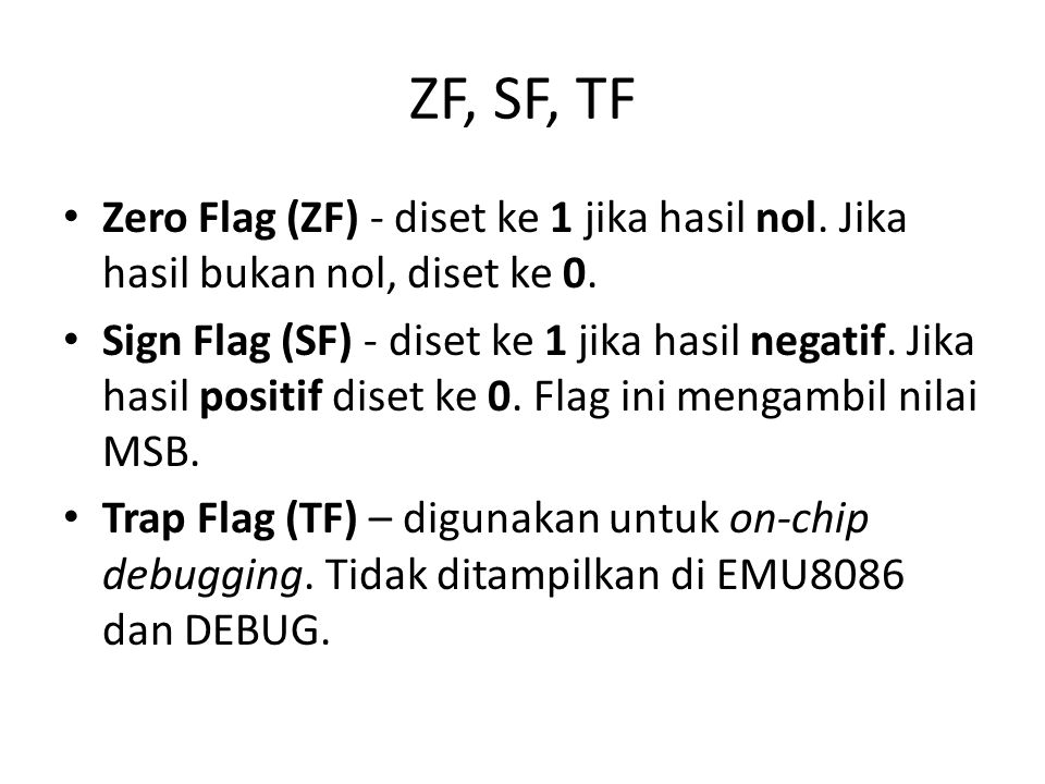 IF, DF, OF • Interrupt enable Flag (IF) – jika flag ini diset ke 1, CPU bereaksi terhadap interrupt dari external device.