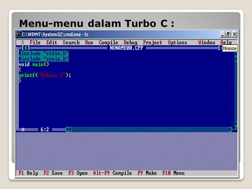 Tampilan Menu Editor Turbo C ♦ File, terdiri dari : (1) New, untuk memulai program baru (2) Open, untuk mengambil atau membuka program (3) Save, untuk menyimpan file/program (4) Save as, untuk menyimpan file/program (5) Save all, untuk menyimpan seluruh file/program (6) Change dir, untuk mengubah directory (7) Print, untuk mencetak program (8) DOS Shell, untuk menuju ke DOS Shell (9) Quit, untuk keluar dari Turbo C