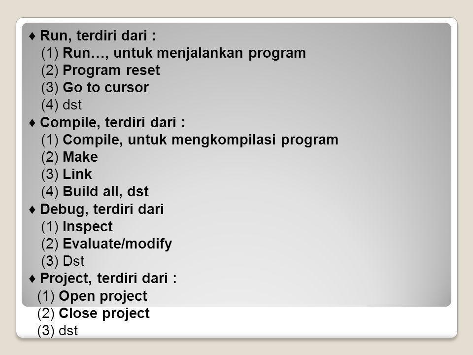 ♦ Options, terdiri dari : (1) Application (2) Compiler (3) Transfer (4) Dst ♦ Window, terdiri dari : (1) Size/Move (2) Zoom (3) Tile (4) Cascade (5) Next (6) dst ♦ Help, terdiri dari (1) Contens (2) Index (3) Topic search (4) Previous topic (5) dst