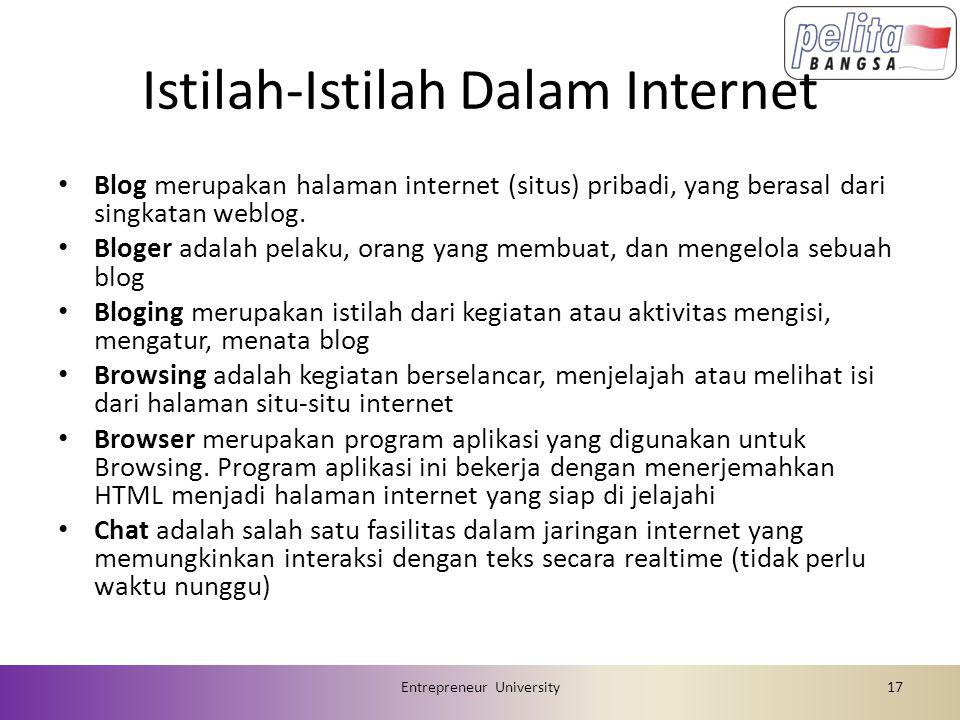 Istilah-Istilah Dalam Internet • Chating merupakan istilah dari kegiatan chat • Dial-up merupakan salah satu sambungan internet yang diharuskan dial/menghubungi terlebih dahulu sebelum menggunakan internet.