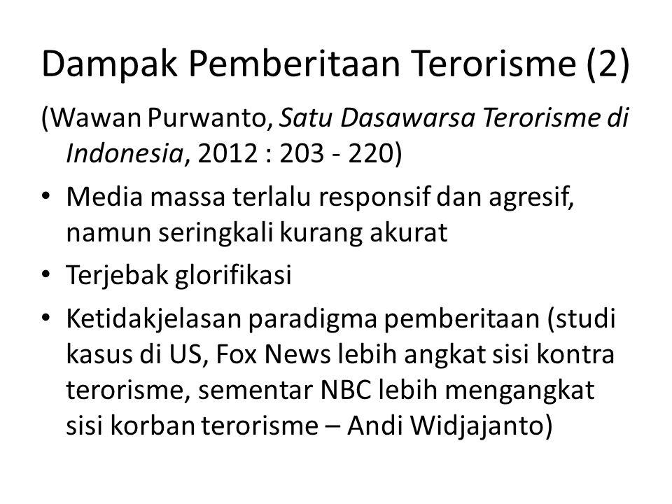 Dampak Pemberitaan Terorisme (3) • Terkadang tersangka teroris sendiri yang 'narsis' dan media 'membeli/ bekerjasama' dengan mereka.
