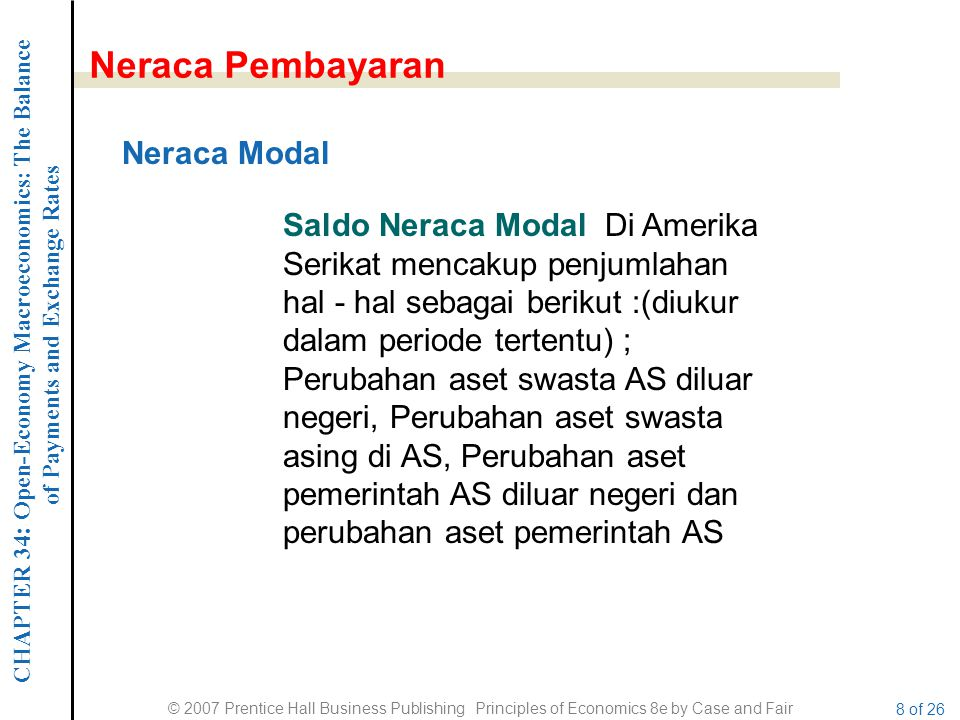 CHAPTER 34 : Open-Economy Macroeconomics: The Balance of Payments and Exchange Rates © 2007 Prentice Hall Business Publishing Principles of Economics 8e by Case and Fair 9 of 26 Neraca Pembayaran Sebelum pertengahan 1970-an, Amerika Serikat telah umumnya berjalan surplus transaksi berjalan.