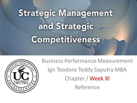 Business Performance Measurement Ign Teodore Teddy Saputra MBA Chapter / Week XI Reference.