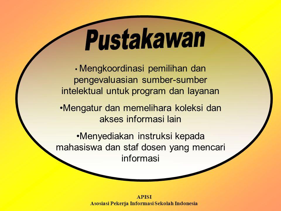 APISI Asosiasi Pekerja Informasi Sekolah Indonesia Menciptakan kesempatan kerjasama dan pengembangan profesional bagi para guru, pustakawan dan profesional lain yang menginisiatifkan program kemelekan informasi Mengatur perencanaan dan biaya untuk program-progam tersebut Menyediakan sumber-sumber yang berkelanjutan untuk sustain program tersebut