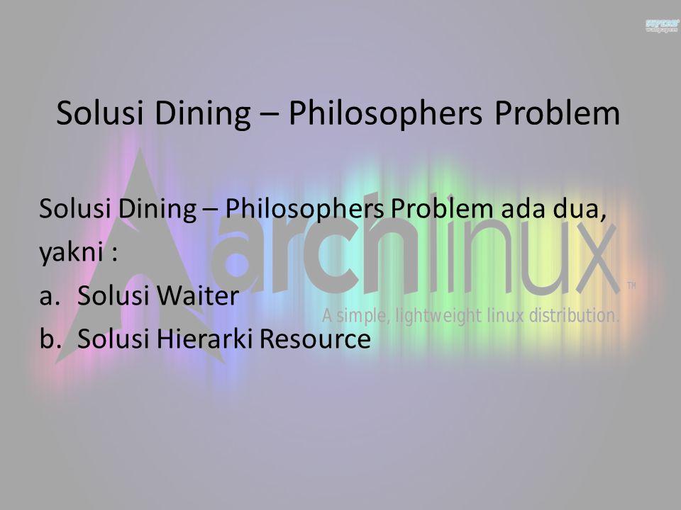 Solusi Waiter Solusi Waiter : solusi sederhana ini dilakukan dengan mengadakan seorang waiter yang senantiasa mengawasi penggunaan sumpit di meja makan.