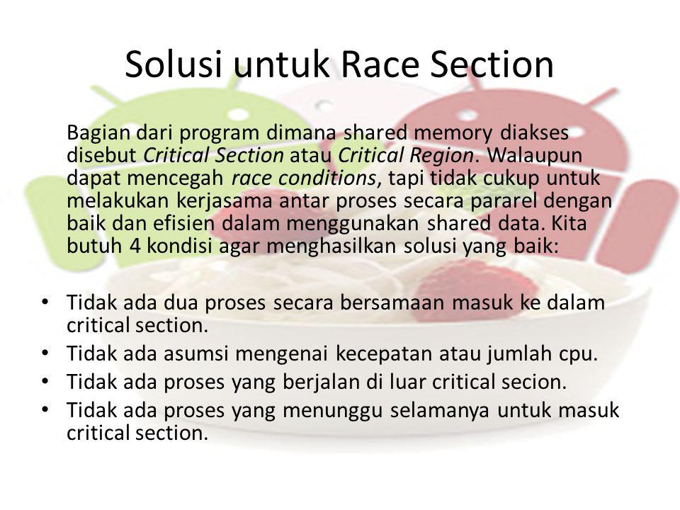 Kode Critical Section Entry Section : kode yang digunakan untuk masuk ke dalam critical section Critical Section : Kode di mana hanya ada satu proses yang dapat dieksekusi pada satu waktu.