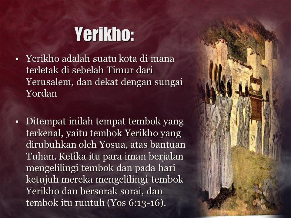 Yerikho Di tempat ini juga seorang Samaria menolong seorang Yahudi, setelah dia dirampok.
