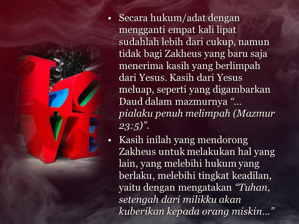 Apakah kita seperti Zakheus, yang sudah mengalami kasih Yesus, dan hidup kita berubah 180 derajat.