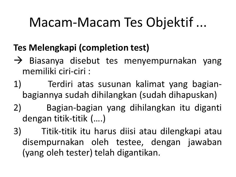 Macam-Macam Tes Objektif...Contoh: Isilah titik berikut ini dengan jawaban yang benar dan tepat.