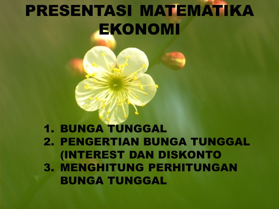 Pengertian bunga tunggal (interest) adalah pembayaran bunga dilakukan diakhir pinjaman Diskonto adalah pembayaran bunga dilakukan diawal pinjaman pinjam bayar bunga pinjam bayar bunga