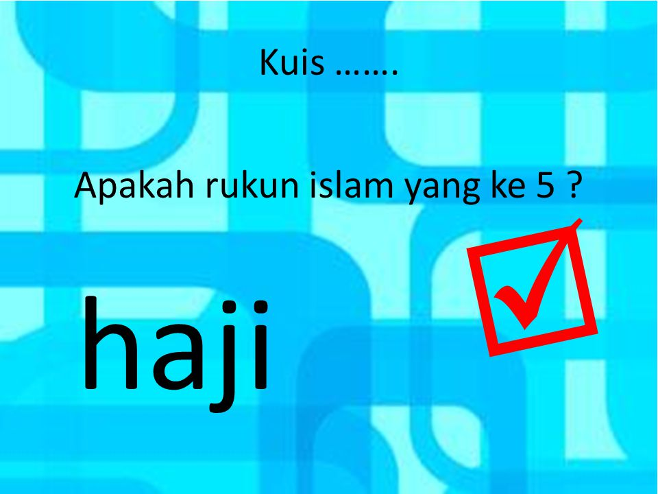 Kuis ……. Apakah rukun islam yang ke 5 ? haji 