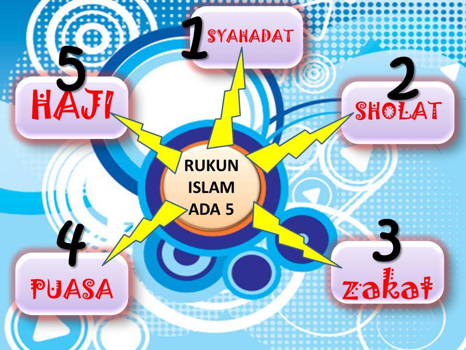 RUKUN ISLAM ADA 5 PUASA zakat SHOLAT SYAHADAT HAJI 1 5 4 3 2