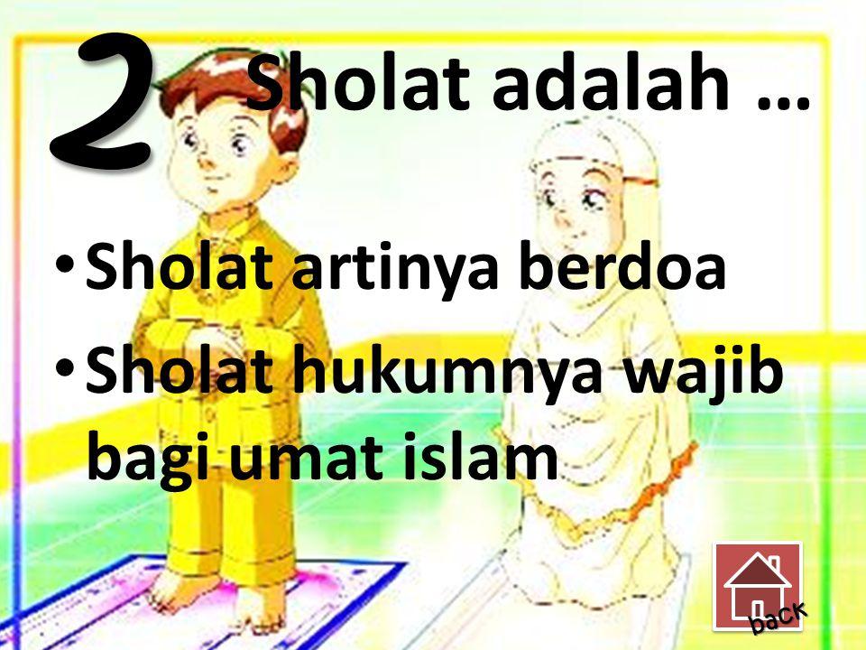 Sholat adalah … Sholat artinya berdoa Sholat hukumnya wajib bagi umat islam 2 back