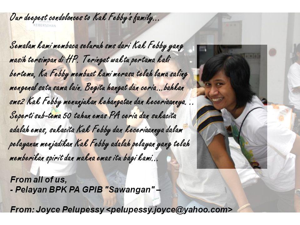 saya atas nama BPK-PA GPIB Yahya juga turut berbela sungkawa atas kepergian rekan sepelayanan, K Febby.....