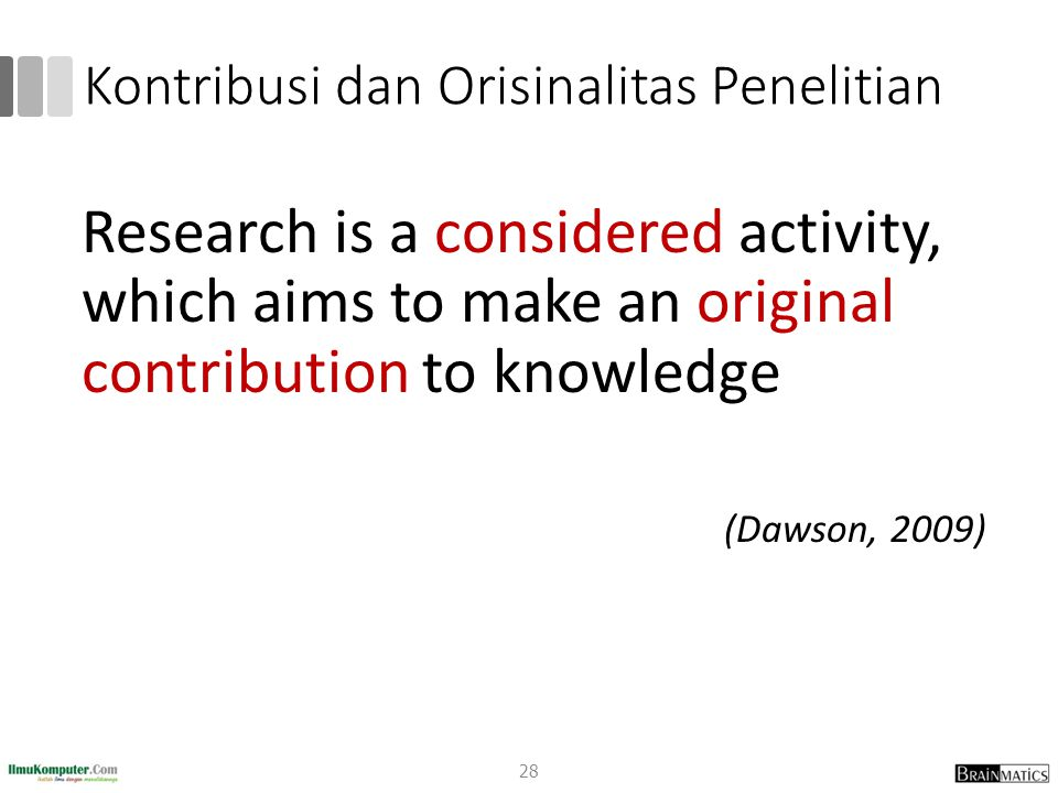 Kontribusi dan Orisinalitas Penelitian Research is the activity of a diligent and systematic inquiry or investigation in an area, with the objective of discovering or revising facts, theories, applications, etc.