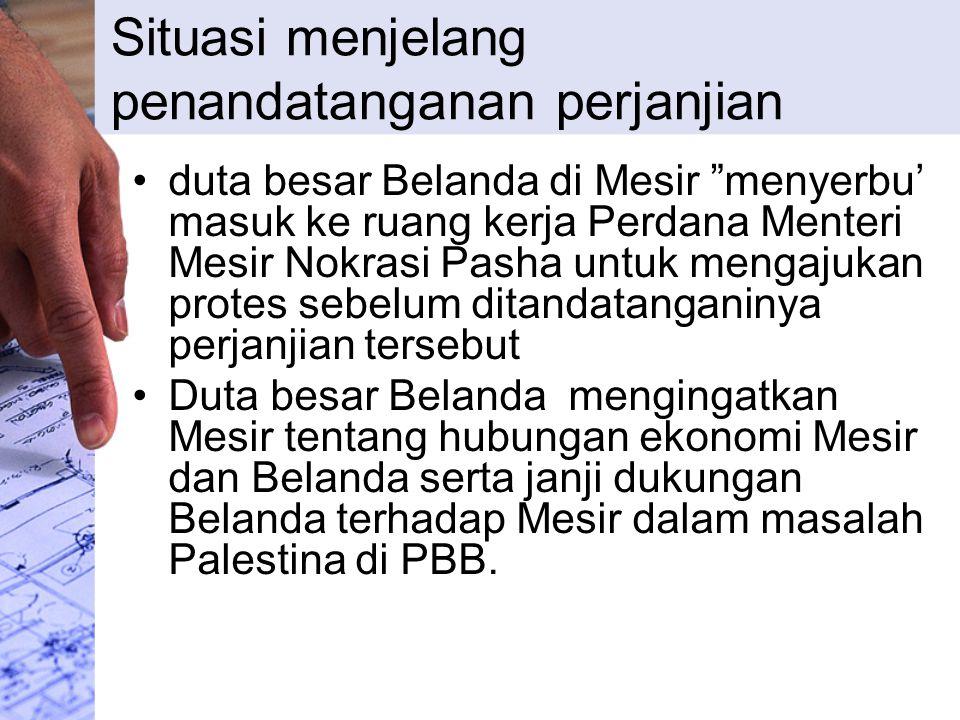 Jawaban PM Mesir tentang Protes dan Ancaman Belanda menyesal kami harus menolak protes Tuan, sebab Mesir selaku negara berdaulat dan sebagai negara yang berdasarkan Islam tidak bisa tidak mendukung perjuangan bangsa Indonesia yang beragama Islam.