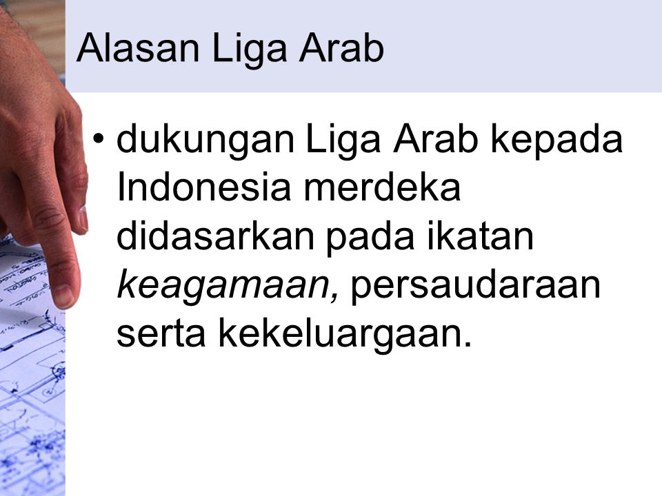 Jawaban Presiden Sukarno atas Dukungan Liga Arab bahwa antara negara-negara Arab dan Indonesia sudah lama terjalin hubungan yang kekal karena di antara kita timbal balik terdapat pertalian agama