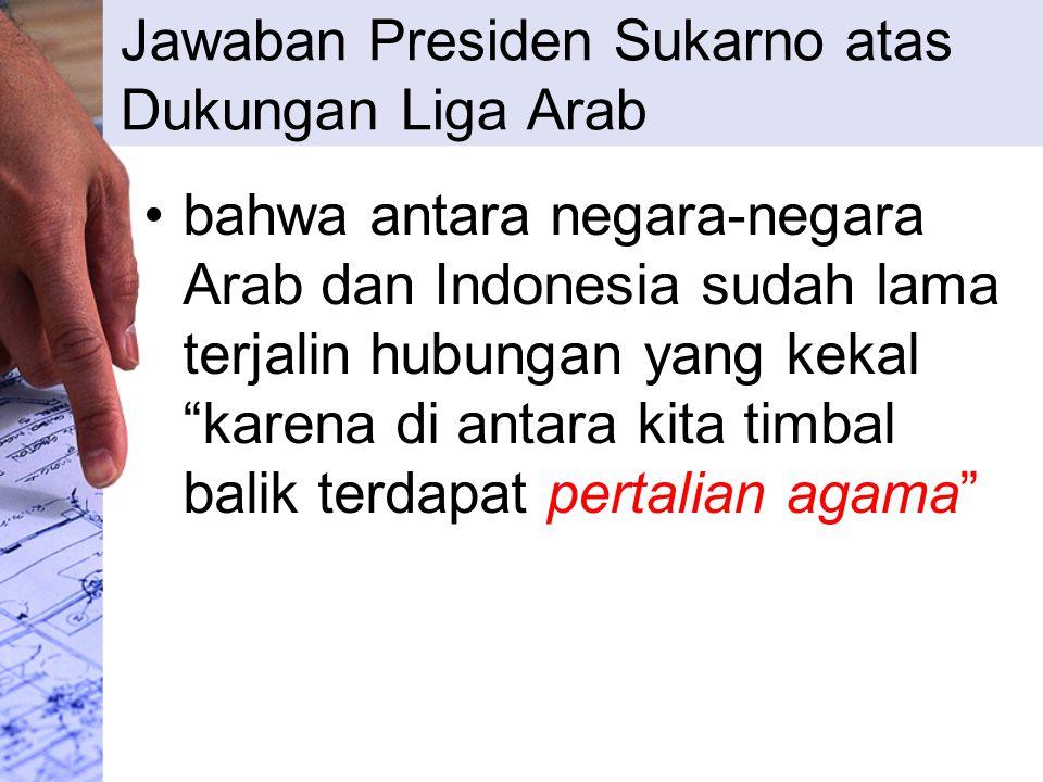 Pernyataan Sutan Syahrir atas Dukungan Negara-Negara Arab … Adalah suatu kenyataan adanya kecenderungan mengembang dalam ummat Islam di dunia ke arah persatuan dan peleburan dalam satu persudaraan Islam yang bertujuan memutuskan rantai-rantai penjajahan asing … Indonesia menyokong Pakistan sepenuhnya.