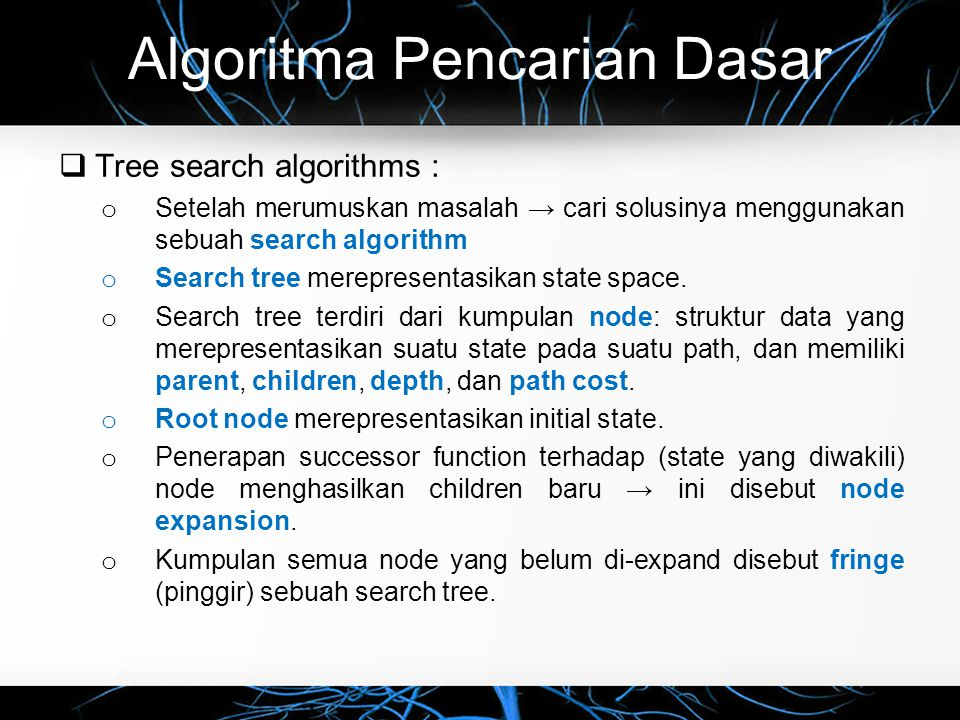 Algoritma Pencarian Dasar  Tree search algorithms (Basic idea) : o Mulai dari root node (Arad) sebagai current node.