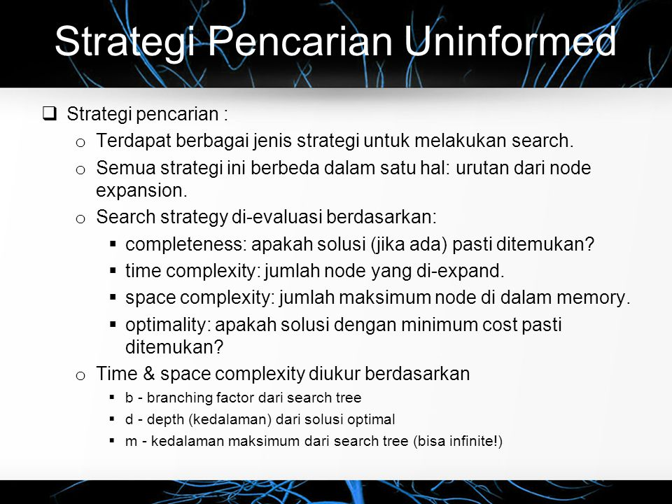 Strategi Pencarian Uninformed  Strategi Pencarian Uninformed : o Uninformed strategy hanya menggunakan informasi dari definisi masalah.