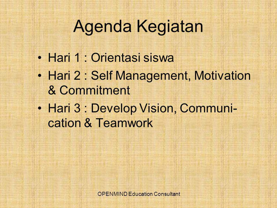 Agenda Kegiatan Hari 1 : Orientasi siswa Hari 2 : Self Management, Motivation & Commitment Hari 3 : Develop Vision, Communi- cation & Teamwork OPENMIND Education Consultant