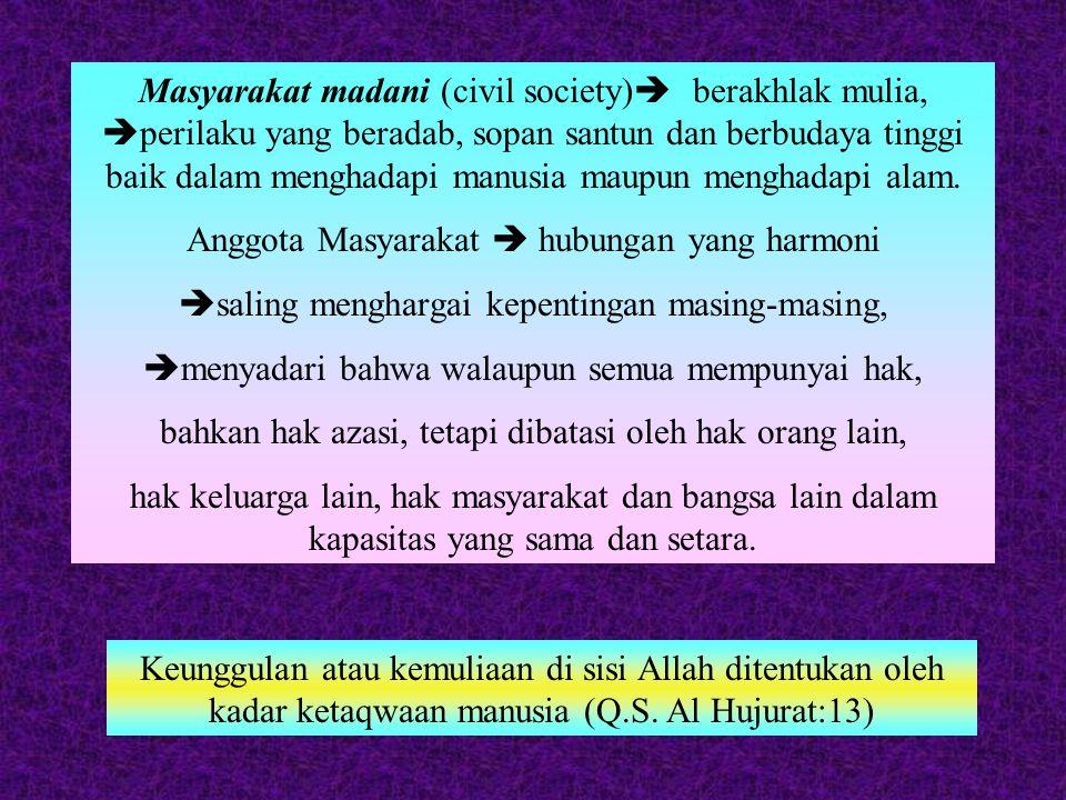 Masyarakat madani (civil society)  berakhlak mulia,  perilaku yang beradab, sopan santun dan berbudaya tinggi baik dalam menghadapi manusia maupun menghadapi alam.