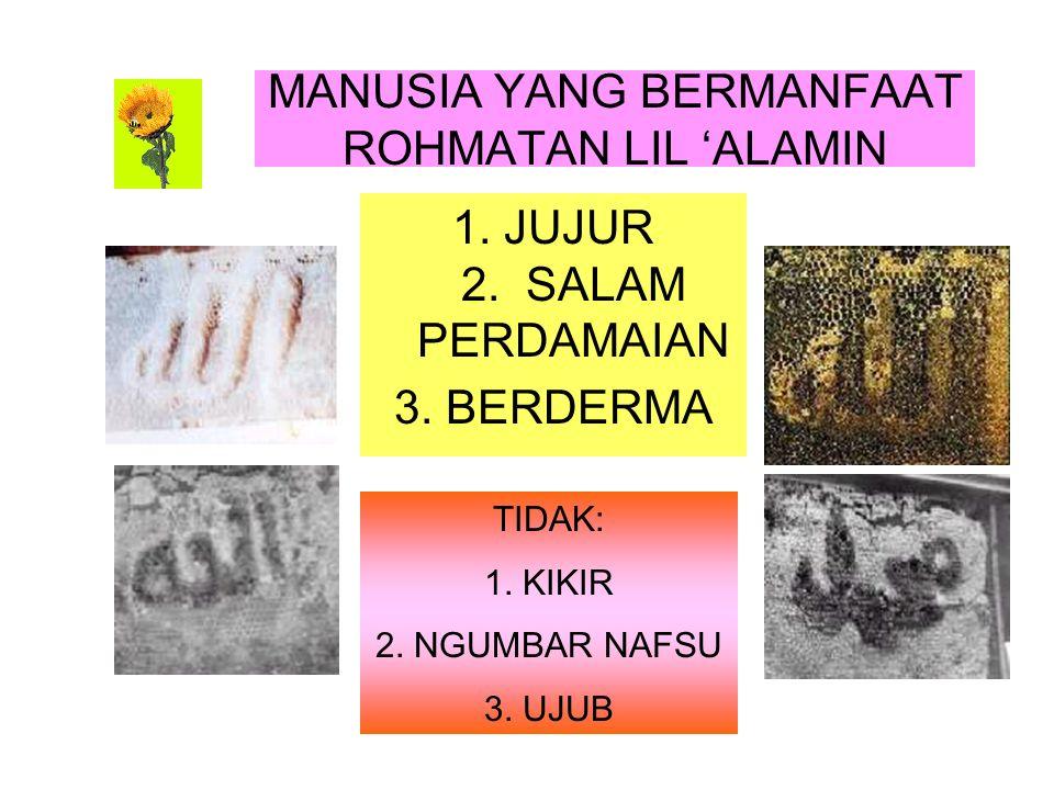 MANUSIA YANG BERMANFAAT ROHMATAN LIL 'ALAMIN 1.JUJUR 2.