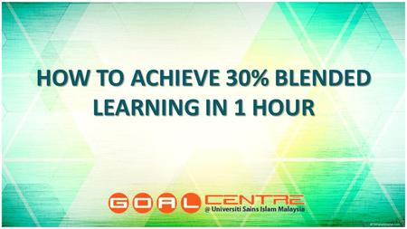 HOW TO ACHIEVE 30% BLENDED LEARNING IN 1 HOUR. Objective To achieve 30% blended learning To achieve 30% blended learning.