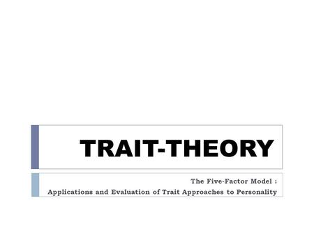 TRAIT-THEORY The Five-Factor Model : Applications and Evaluation of Trait Approaches to Personality.