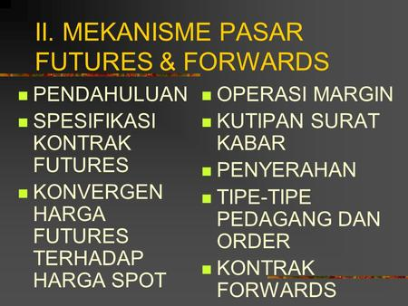 II. MEKANISME PASAR FUTURES & FORWARDS