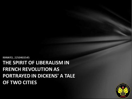 RIYANTO, 2250403545 THE SPIRIT OF LIBERALISM IN FRENCH REVOLUTION AS PORTRAYED IN DICKENS' A TALE OF TWO CITIES.
