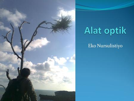 Alat optik Eko Nursulistiyo.