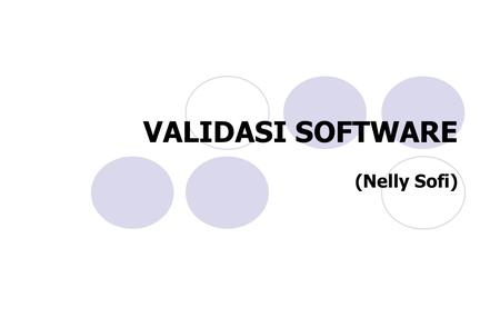 VALIDASI SOFTWARE (Nelly Sofi).