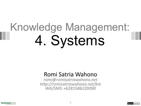 Knowledge Management: 4. Systems Romi Satria Wahono  WA/SMS: +6281586220090 1.