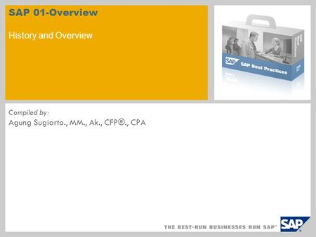 SAP 01-Overview History and Overview Compiled by: Agung Sugiarto., MM., Ak., CFP®., CPA.