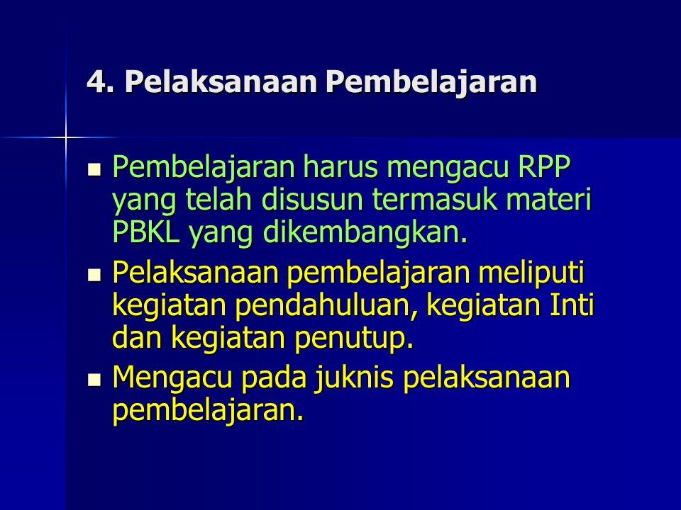 5.Pelaksanaan Penilaian Penilaian kompetensi PBKL mengacu pada RPP.