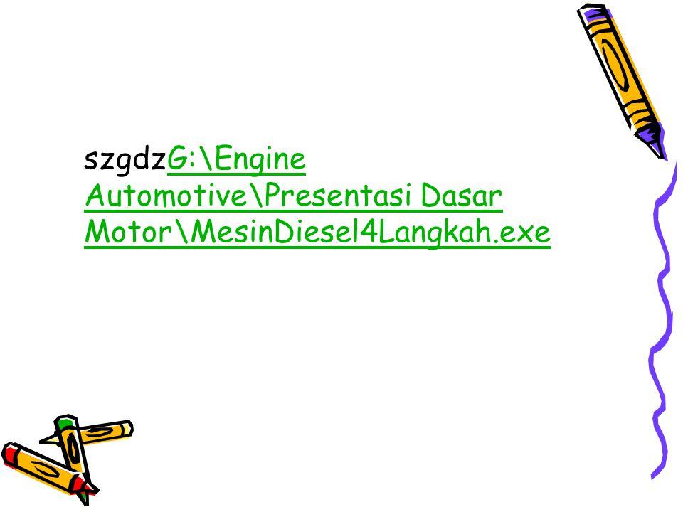 szgdzG:\Engine Automotive\Presentasi Dasar Motor\MesinDiesel4Langkah.exeG:\Engine Automotive\Presentasi Dasar Motor\MesinDiesel4Langkah.exe