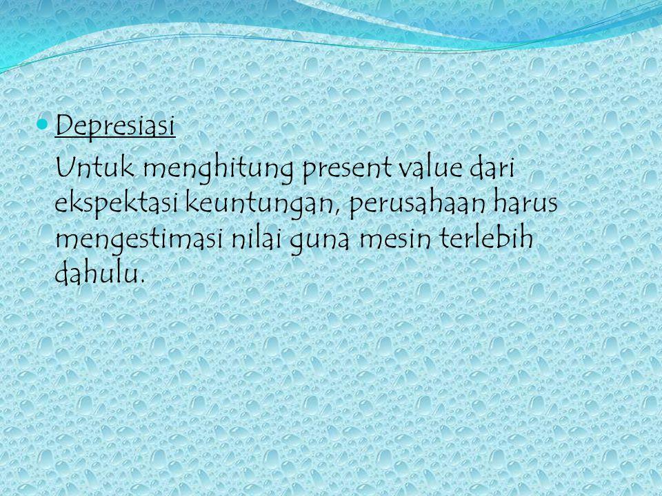 Present Value dari ekspektasi keuntungan perusahaan harus menghitung besarnya present value dari ekspektasi keuntungan.