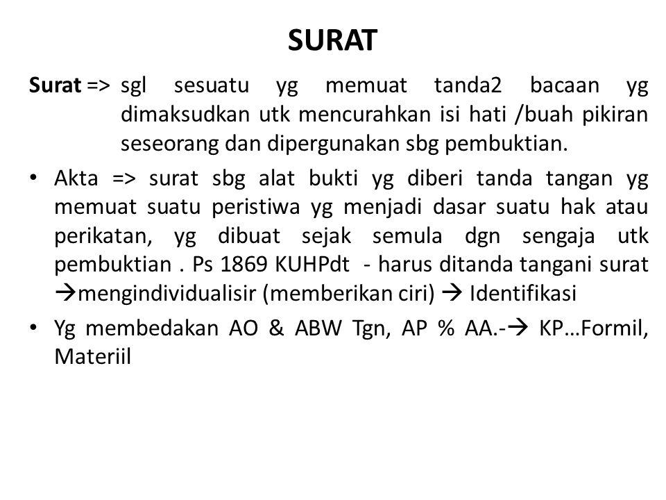AO =>mrp suatu akta yg dibuat dgn bentuk sbgmn yg ditentukan UU oleh dan dihadapan seorang P U (Hakim, Notaris, JS, PCS, PPN, Camat) yg berwenang.