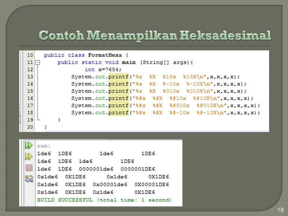 19 Kode FormatKeterangan %o Menampilkan nilai unsigned integer terformat oktal %no Menampilkan format oktal lebar n kolom rata kanan %0no Menampilkan format oktal lebar n kolom rata kanan dg blank di depan diganti 0.