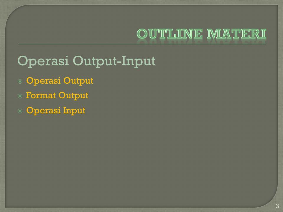  Operasi output dipakai untuk menampilkan nilai data ke peralatan output membentuk data keluaran.