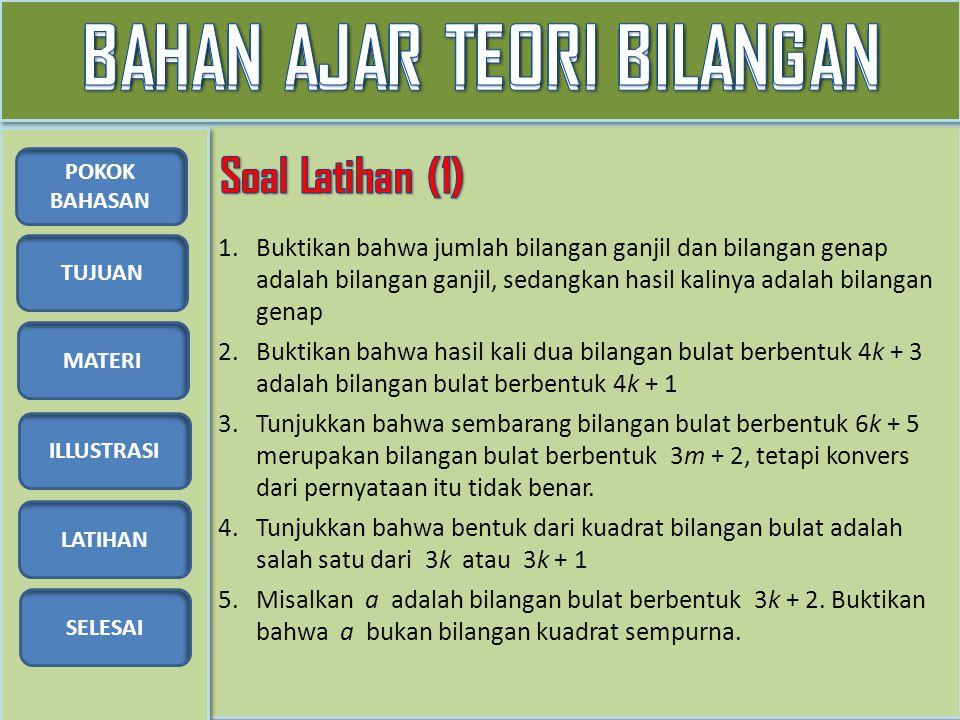 TUJUAN MATERI ILLUSTRASI LATIHAN SELESAI POKOK BAHASAN 6.Buktikan bahwa 3a 2 –1 tidak pernah merupakan suatu bilangan kuadrat sempurna.