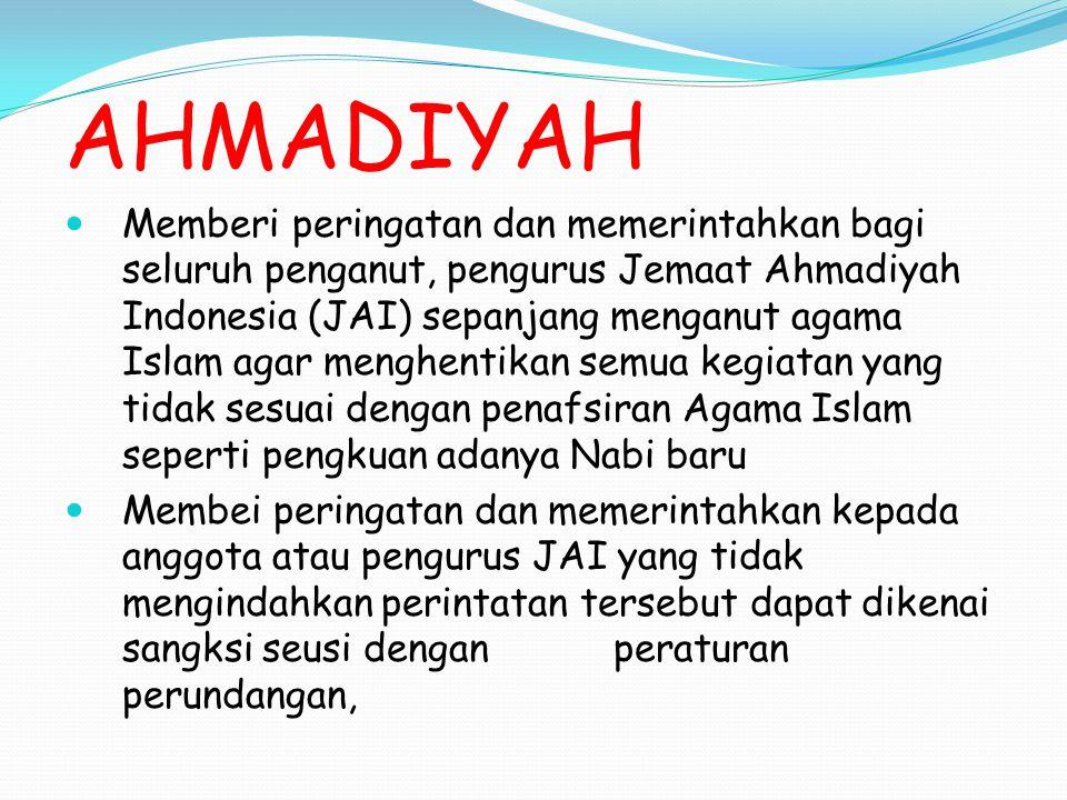 AHMADIYAH Memberi peringatan dan memerintahkan semua warga negara menjaga dan memeliharara kehidupan umat beragama dan tidak melakukan tindakan yang melanggar hukum terhadap penganut JAI.
