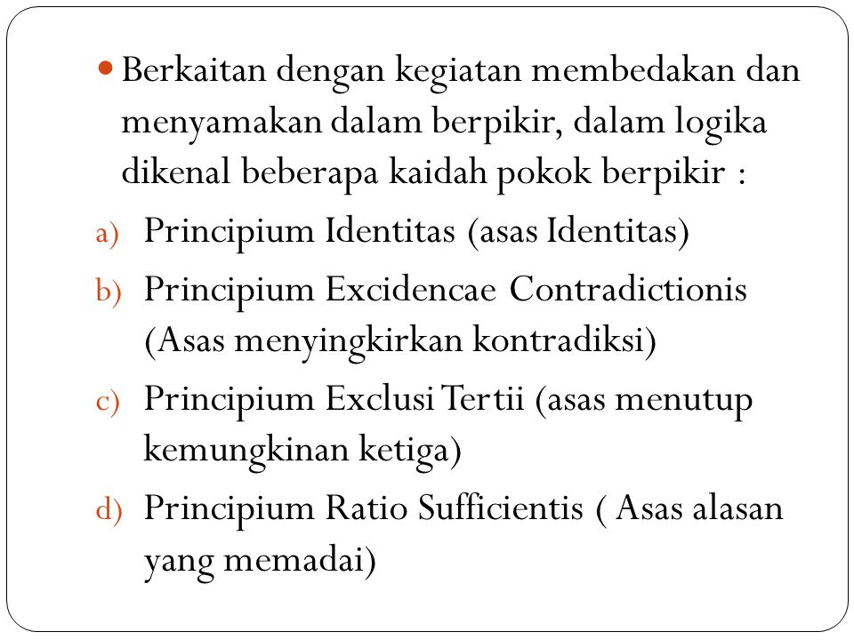 Asas : Samakan hal-hal yang memang sama Contoh : Jika Ir Soekarno sudah wafat maka Guntur tidak berayah lagi.