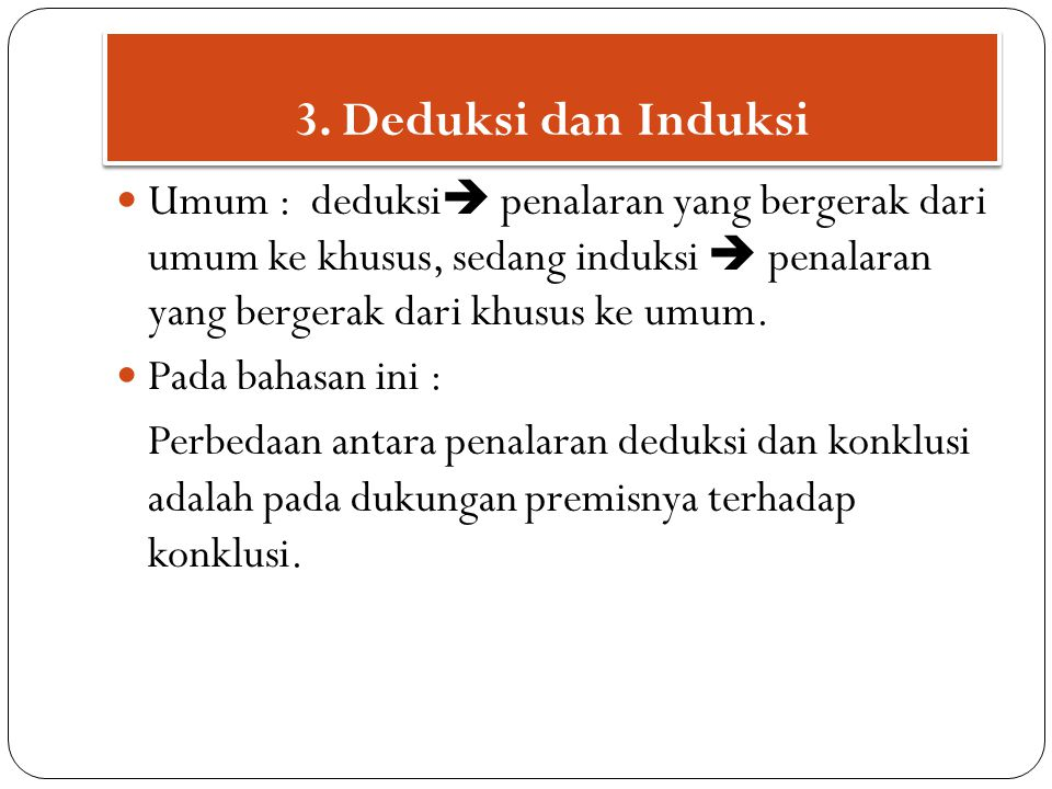 Penalaran deduksi adalah penalaran yang konklusinya dimaksudkan sebagai penegasan apa yang tersirat dalam premisnya.