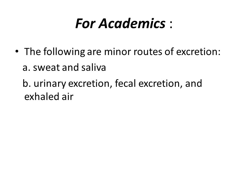 Several minor routes of excretion exist, primarily via mother s milk, sweat, saliva, tears, and semen.