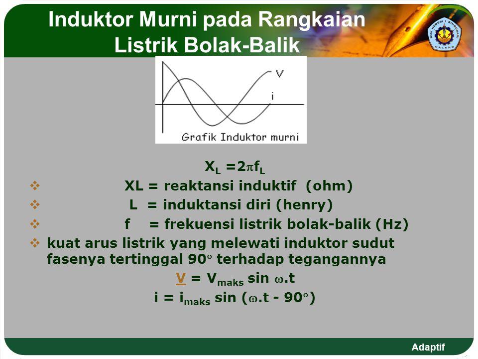 Adaptif Kapasitor Murni pada Rangkaian Listrik Bolak-Balik  kapasitor murni dianggap tidak memiliki R, sehingga sumber tegangan hanya memberikan tegangan pada ujung-ujung kapasitor dan tidak ada penurunan tegangan pada komponen-komponen lain
