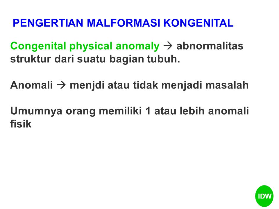 Contoh anomali fisik: - Anomali minor  kurvatura pd jari kelima (clinodactyly)clinodactyly - preauricular pits),preauricular pits - Pemendekan tulang metacarpal / metatarsal ke-4metacarpalmetatarsal - dimples over the lower spine (sac dimples).sac dimples Bbrp anomali minor  indikasi adanya internal anomali yg signifikan IDW