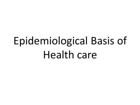Epidemiological Basis of Health care