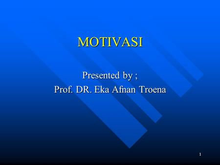 Presented by ; Prof. DR. Eka Afnan Troena